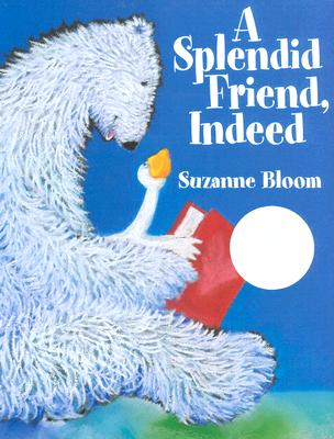 A Splendid Friend, Indeed By Bloom, Suzanne